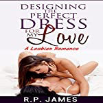 Designing the Perfect Dress for My Love | R.P. James