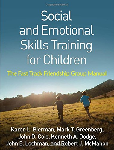 Skills Training Manual - Social and Emotional Skills Training for Children: The Fast Track Friendship Group Manual