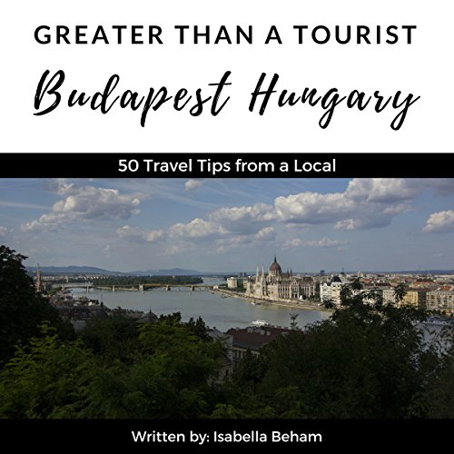 Greater Than a Tourist: Budapest Hungary: 50 Travel Tips from a Local