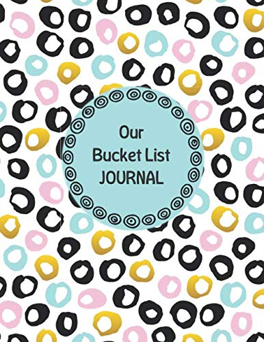 Our Bucket List Journal: Checklists and Journal  For 100 of Your Ideas and Plans | Light Blue Pink Black and Gold Circles Theme (Bucket List Ideas With Your Best Friend)
