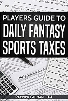 Players Guide To Daily Fantasy Sports Taxes (Tax Year 2017) by [Guinan, Patrick]