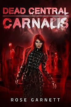 Dead Central: Carnalis by [Garnett, Rose]