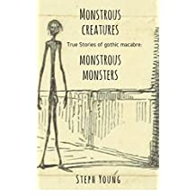 Monstrous Creatures, Monstrous Monsters, our dark lore. : True Stories of Gothic Macabre.