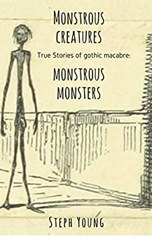Monstrous Creatures, Monstrous Monsters, our dark lore. : True Stories of Gothic Macabre. by [Young, Steph, Steph Young, Masquerade Podcast]