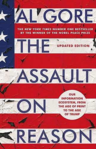 The Assault On Reason  Our Information Ecosystem From The Age Of Print To The Age Of Trump