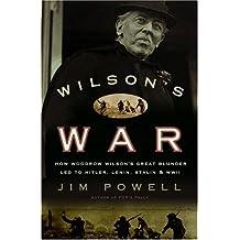 Wilson's War: How Woodrow Wilson's Great Blunder Led to Hitler, Lenin, Stalin, and World War I I