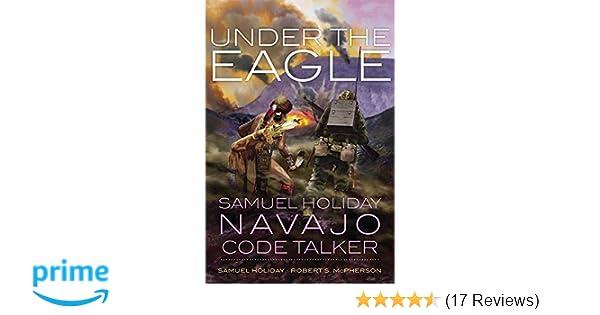 Under the Eagle: Samuel Holiday, Navajo Code Talker: Samuel
