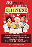 52 Weeks of Family Chinese: Bite Sized Weekly Lessons Designed to Get You and Your Family Speaking Chinese Today!
