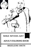 Mike Myers Art Adult Coloring Book: Austin Powers and Dr. Evil Actor, Legendary Comedian and Stand-Up Legend Inspired Adult Coloring Book (Mike Myers Books)