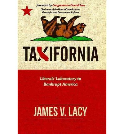 Read Online [ TAXIFORNIA: LIBERALS' LABORATORY TO BANKRUPT AMERICA - IPS ] By Lacy, James V ( Author) 2014 [ Hardcover ] pdf epub