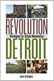 Front cover for the book Revolution Detroit: Strategies for Urban Reinvention by John Gallagher