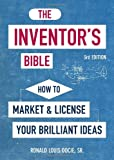 The Inventor's Bible, 3rd Edition: How to Market and License Your Brilliant Ideas
