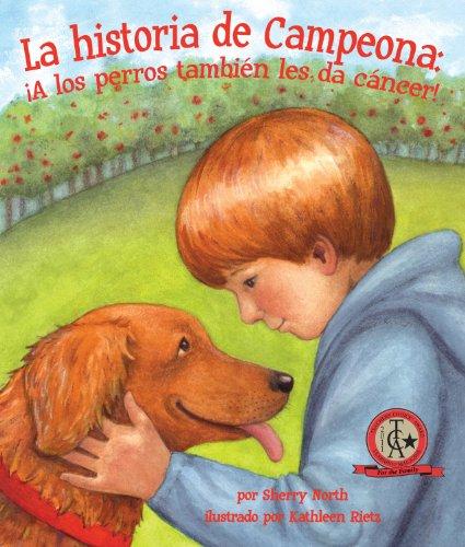 La historia de Campeona: ¡A los perros tambien les da cancer! (Spanish Edition) [Sherry North] (Tapa Dura)