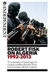 Robert Fisk on Algeria: Two decades of reportage on a tragic conflict that the West can no longer afford to ignore. Paperback