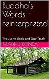 Buddha's Words  -reinterpreted: Thousand Gods and One Truth