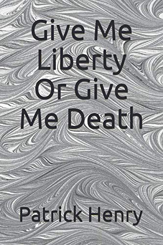 Give Me Liberty Or Give Me Death (Give Me Liberty Or Give Me Death Text)