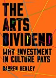 The Arts Dividend: Why Investment in Culture Pays
