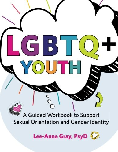 LGBTQ+ Youth: A Guided Workbook to Support Sexual Orientation and Gender Identity