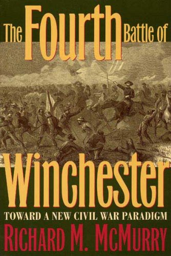 The Fourth Battle of Winchester: Toward a New Civil War Paradigm