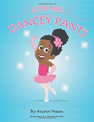 Little Miss Dancey Pants by Kourtni Mason (2014-12-12)