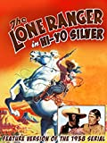 The Lone Ranger in 'Hi-Yo Silver' - Feature Version of the 1938 Serial