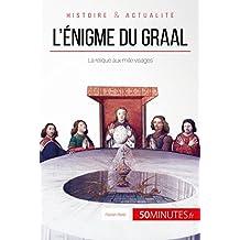 L'énigme du Graal: La relique aux mille visages (Grandes Enigmes t. 1) (French Edition)