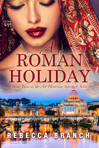 A Roman Holiday: Third in the Art Historian Superhero series by [Branch, Rebecca]
