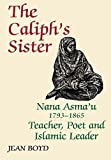 The Caliph's Sister: Nana Asma'u, 1793-1865, Teacher, Poet and Islamic Leader