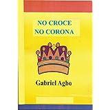 NO CROCE NO CORONA (Italian Edition)