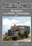 Modellbau-Techniken Bemalung von Militär-Fahrzeugen: Band 1