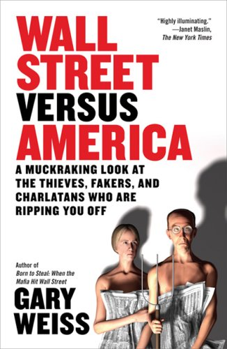 Wall Street Versus America: A Muckraking Look at the Thieves, Fakers, and Charlatans Who Are Ripping You Off (Best Value Trade Off)
