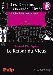 Book's Cover ofLes Dessous (en dentelle) de l'Élysée - Saison 1 L'intégrale: Le Retour du Vieux