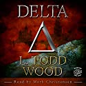 DELTA Audiobook by L. Todd Wood Narrated by Mark Christensen