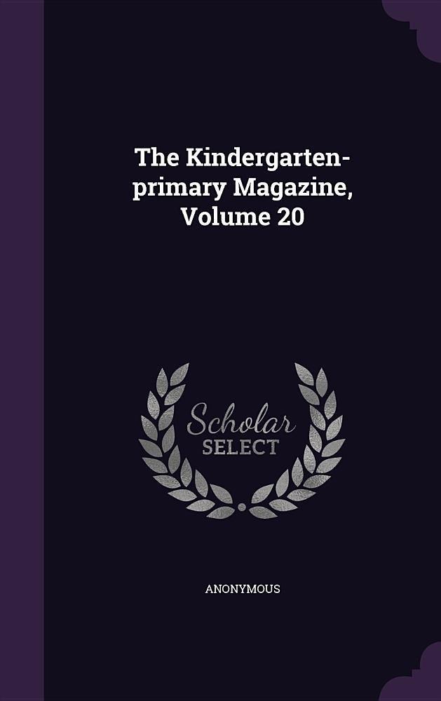 The Kindergarten-Primary Magazine, Volume 20 pdf