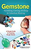 img - for Gemstone Tumbling, Cutting, Drilling & Cabochon Making: A Simple Guide to Finishing Rough Stones book / textbook / text book