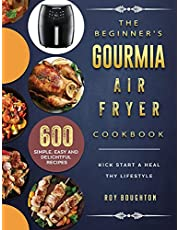 The Beginner's Gourmia Air Fryer Cookbook: 600 Simple, Easy and Delightful Recipes to Kick Start A Healthy Lifestyle