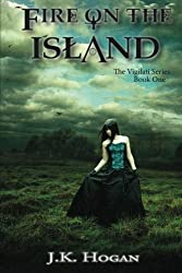 Fire on the Island: Vigilati, Book One (The Vigilati Series) (Volume 1)