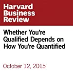 Whether You're Qualified Depends on How You're Quantified | Michael Schrage