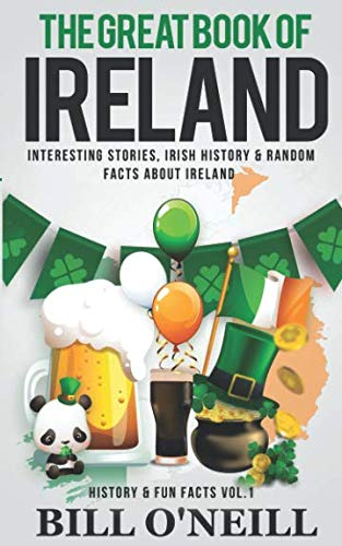 The Great Book of Ireland: Interesting Stories, Irish History & Random Facts About Ireland (History & Fun Facts) by Independently published