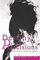 Destiny, Dreams & Decisions: Empowering Women for Success Paperback