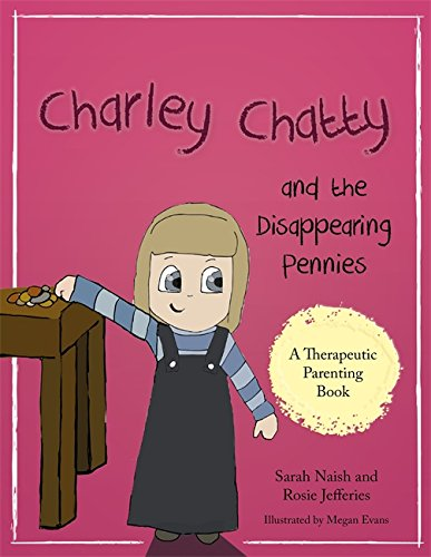 charley-chatty-and-the-disappearing-pennies-a-story-about-lying-and-stealing-therapeutic-parenting