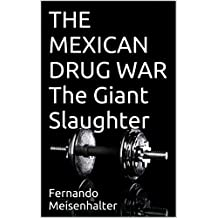 THE MEXICAN DRUG WAR The Giant Slaughter