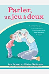Parler, un jeu à deux: Un guide pratique pour les parents d'enfants présentant des retards dans l'acquisition du langage (French Edition) Hardcover