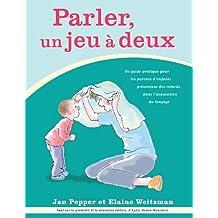 Parler, un jeu à Deux: Un guide practique d'enfants présentant des retards dans I'acquisition du langage