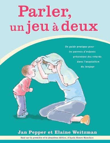 Parler, un jeu à deux: Un guide pratique pour les parents d'enfants présentant des retards dans l'acquisition du langage (French Edition)
