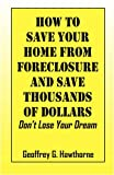 How to Save Your Home from Foreclosure and Save Thousands of Dollars: Don't Lose Your Dream