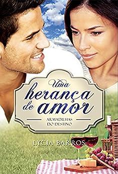 Uma herança de amor: Armadilhas do destino por [Barros, Lycia]