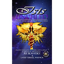 Isis Unveiled Book I: Ancient Religious Mysteries, Holy Science & Universal Spirituality