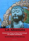 Search : LA Adventures: Eclectic Day Trips by Metro Rail through Los Angeles and Beyond by David Madsen (2013-08-02)