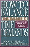 How to Balance Competing Time Demands, Doug Sherman and William Hendricks, 0891092277